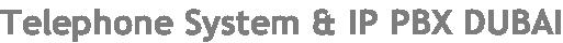 Telephone System & IP PBX DUBAI
